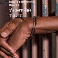 Indapen Entertainment Presents: Factors and Felons — Indapen Entertainment