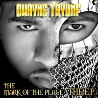 The Mark of the Peace: The EP — Dwayne Tryumf