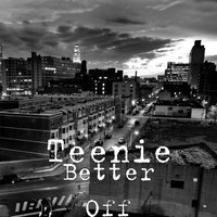 Better Off — teenie