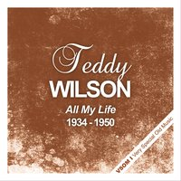 All My Life — Teddy Wilson