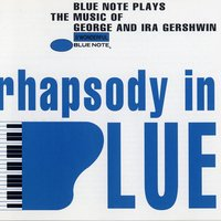 Rhapsody In Blue (Blue Note Plays Music of George and Ira Gershwin) — сборник