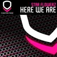 Here We Are — Star Flowerz