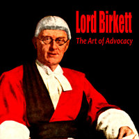The Art of Advocacy — Lord Birkett