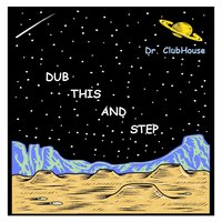 Dub This and Step — Dr Clubhouse