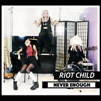 Never Enough — Riot Child