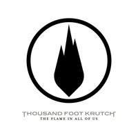 The Flame In All Of Us — Thousand Foot Krutch