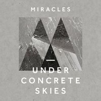 Under Concrete Skies — Miracles