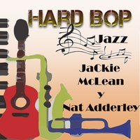 Hard Bop Jazz, Jackie McLean y Nat Adderley — Jackie McLean, Nat Adderley