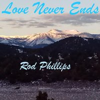 Love Never Ends — Rod Phillips