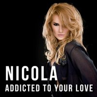 Addicted to Your Love — Nicola