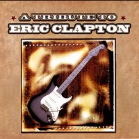 A Tribute To Eric Clapton — Eric Clapton Tribute Band