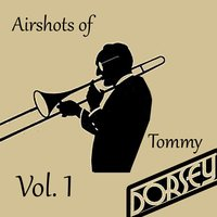 Airshots of Tommy Dorsey Live, Vol. 1 — Tommy Dorsey