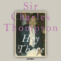 Hey There — Sir Charles Thompson