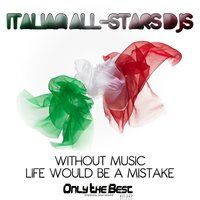 Without Music, Life Would Be a Mistake — Italian All-Stars DJs