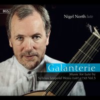 Galanterie: Music for Lute by Sylvius Leopold Weiss, Vol. 3 — Nigel North, Sylvius Leopold Weiss