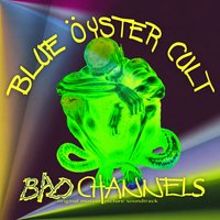 Bad Channels — Blue Öyster Cult, Joker, DMT, Fair Game, Sykotic Sinfony, The Ukelalians