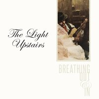 Breathing out & In — The Light Upstairs