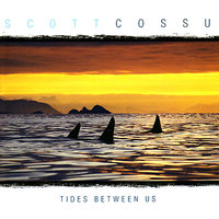 Tides Between Us — Scott Cossu