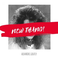 New Thang — Alexandre Greatly