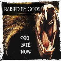 Too Late Now — Raised by Gods