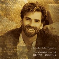 Yesterday, Today, Tomorrow - The Greatest Hits Of Kenny Loggins — Kenny Loggins