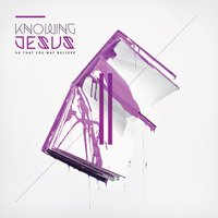 Knowing Jesus: So That You May Believe — The Rock Music