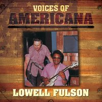 Voices of Americana: Lowell Fulson — Lowell Fulson