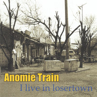 I Live in Losertown — Anomie Train