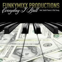 Everyday I Ball (feat. Snatch Panera & Rob Young) — Rob Young, FunkyMixx Productions, Snatch Panera