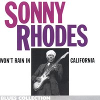 Won't rain in california — Sonny Rhodes
