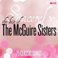 Sincerely - The Best of the McGuire Sisters: 75 Classic Songs — The McGuire Sisters