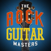 The Rock Guitar Masters — The Rock Heroes, Classic Rock Masters, Best Guitar Songs, The Rock Heroes|Best Guitar Songs|Classic Rock Masters