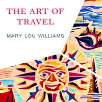 The Art Of Travel — Mary Lou Williams