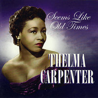 Seems Like Old Times — Thelma Carpenter