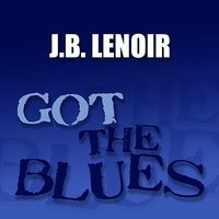 Got the Blues — J.B. Lenoir
