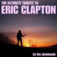 A Tribute to Eric Clapton — The Slowhands
