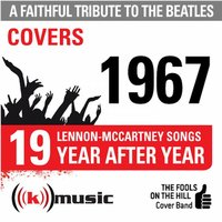 A Faithful Tribute To The Beatles: Year After Year 1967, 19 Lennon-McCartney Songs — The Fools on the Hill Cover Band