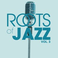 Roots Of Jazz, Vol. 3 — сборник
