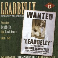 Leadbelly: Important Recordings 1934-1949 - Disc D — Leadbelly
