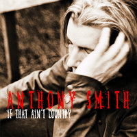 If That Ain't Country — Anthony Smith