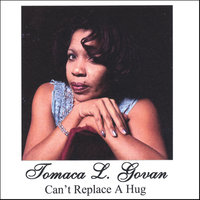 Can't Replace A Hug — Tomaca Govan