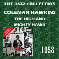 The High and Mighty Hawk — Coleman Hawkins