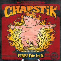 FIRE! Die In It. — Chapstik