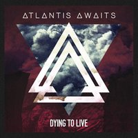 Dying to Live — Atlantis Awaits