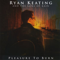 Pleasure to Burn — Ryan Keating and the Sons of Kain