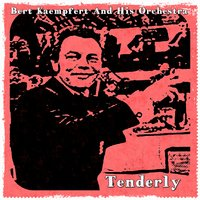 Tenderly — Bert Kaempfert And His Orchestra