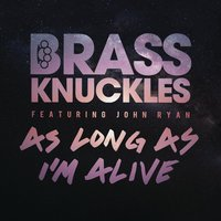 As Long As I'm Alive — Brass Knuckles