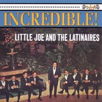 Incredible! — Little Joe, The Latinaires, Johnny Hernandez, Bobby Butler, Little Joe and The Latinaires, Jose Maria De Leon Hernandez