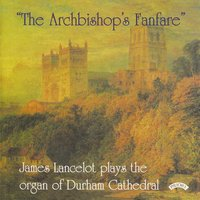 """The Archbishop's Fanfare"" / The Organ of Durham Cathedral — James Lancelot"