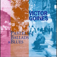 Pastels of Ballads & Blues — Victor Goines